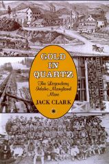 GOLD IN QUARTZ: The Legendary Idaho Maryland Mine, by Jack Clark