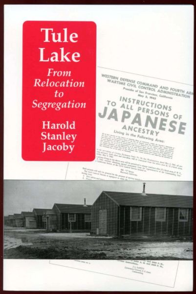 TULE LAKE: From Relocation to Segregation, by Harold S. Jacoby