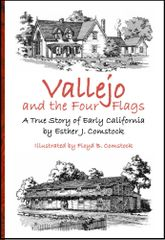 Vallejo and the Four Flags: A True Story of Early California by Esther J. Comstock, Illustrated by Floyd B. Comstock, revised and abridged by David A. Comstock