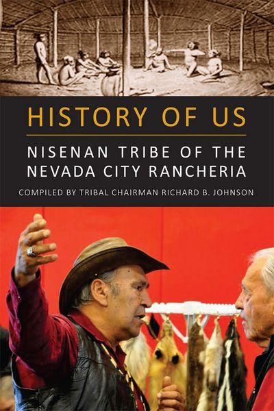 HISTORY OF US: Nisenan Tribe of the Nevada City Rancheria by Tribal Chairman Richard B. Johnson