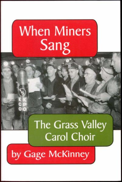 WHEN MINERS SANG: The Grass Valley Carol Choir, by Gage McKinney
