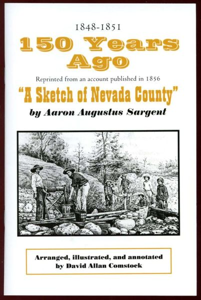 150 YEARS AGO: A Sketch of Nevada County, California, by Aaron A. Sargent; arranged and annotated by David A. Comstock