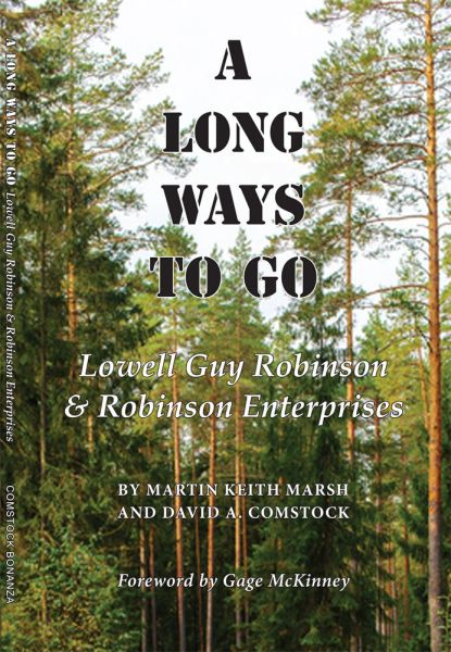A LONG WAYS TO GO: Lowell Guy Robinson & Robinson Enterprises, by Martin Keith Marsh & David A. Comstock. Foreword by Gage McKinney.