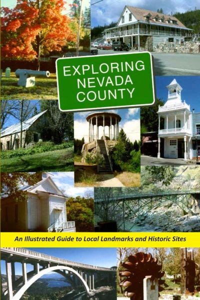 EXPLORING NEVADA COUNTY: An Illustrated Guide to Local Landmarks and Historic Sites, by the Nevada County Historical Landmarks Commission