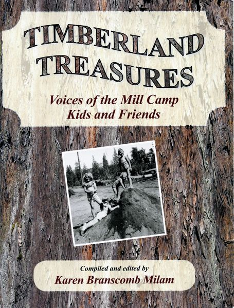 TIMBERLAND TREASURES: Voices of the Mill Camp Kids and Friends. Compiled and edited by Karen Branscomb Milam