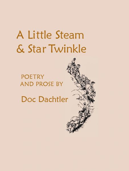 A LITTLE STEAM & STAR TWINKLE: Poetry and Prose by Doc Dachtler