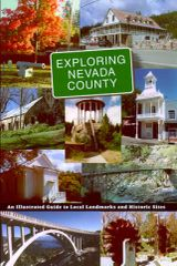 EXPLORING NEVADA COUNTY; An Illustrated Guide to Local Landmarks and Historic Sites, by the Nevada County Historical Landmarks Commission