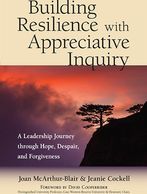 Journey through hope, despair, and forgiveness with veteran Appreciative Inquiry consultants.