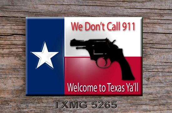Texas Fridge Magnet with We don't call 911 graphics