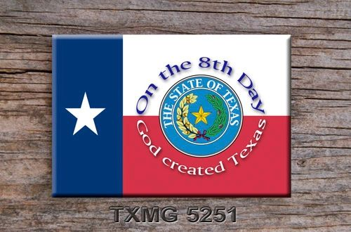 Texas Fridge Magnet with On the 8th Day God created Texas