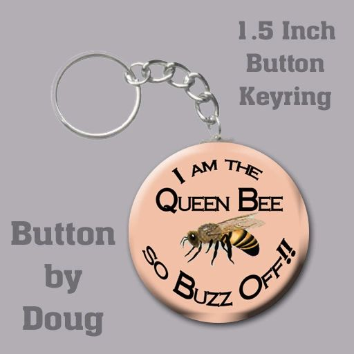 1.5 inch round keyring with I am the Queen Bee #CH147KR