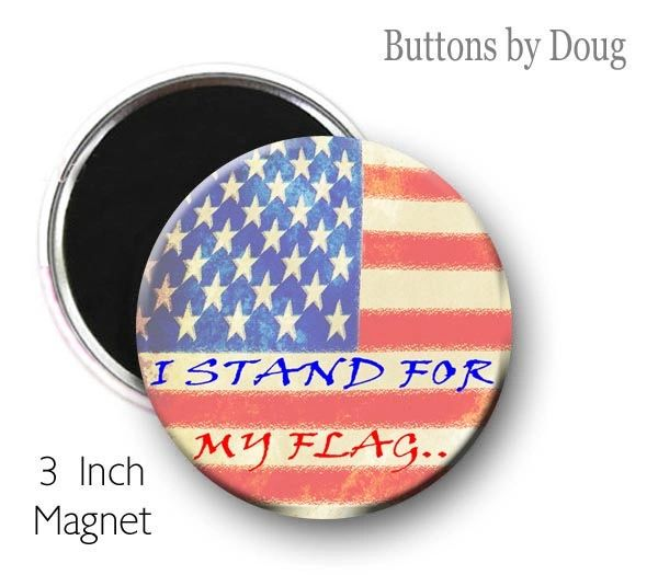 I Stand For My Flag Fridge Magnet 3 Inch Diameter #CH601XLMG