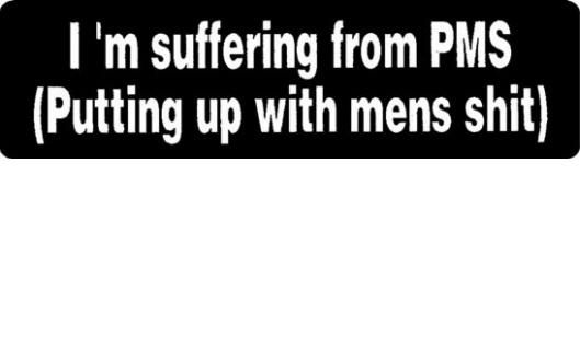 Helmet sticker - I'm suffering from PMS, putting up with mens shit