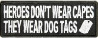 Patch - Heroes don't wear capes, they wear dog tags