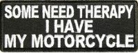 Patch - Some need therapy I have my motorcycle