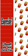 Exercise? I thought you said extra fries Ready to Press Sublimation Graphic