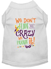 Dog Shirts: Dog Shirt Screen Print in Various Colors & Sizes - WE DON'T HIDE THE CRAZY WE PARADE IT!