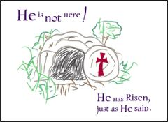 He is not here! He has Risen, just as He said.