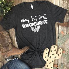 Okay, But First, Whataburger