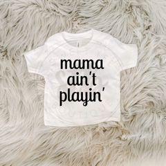 Mama Ain't Playin' Baby Tee
