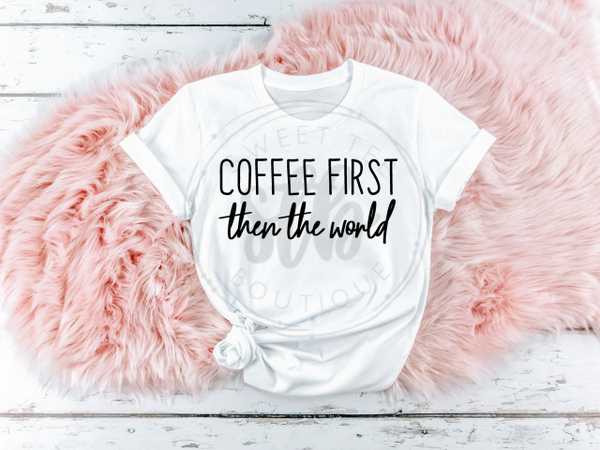 Coffee First Then the World