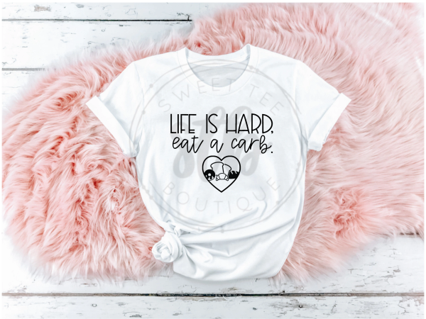 Life is Hard Eat a Carb