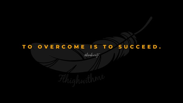 To Overcome Is To Succeed Motivational Desktop Wallpapers