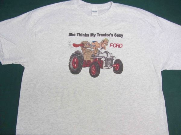 "FORD ""SHE THINKS MY TRACTORS SEXY"" TEE SHIRT"
