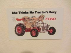 """FORD """"SHE THINKS MY TRACTORS SEXY"""" Fridge/toolbox magnet"""