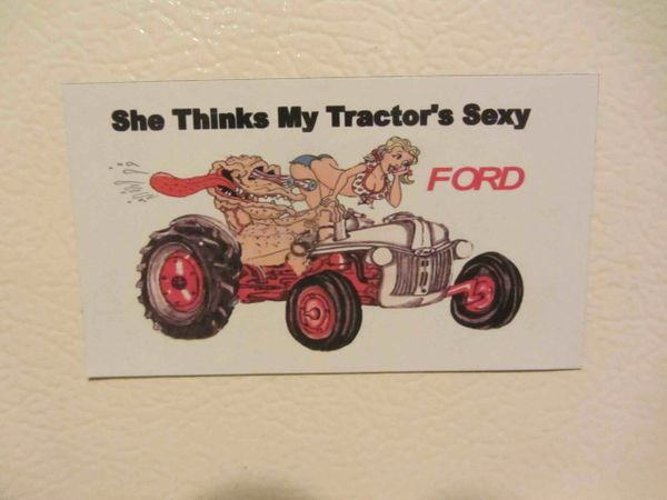"FORD ""SHE THINKS MY TRACTORS SEXY"" Fridge/toolbox magnet"