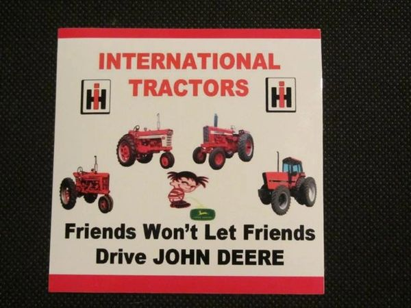 "INTERNATIONAL TRACTORS"" FRIENDS WON'T LET FRIENDS DRIVE JD"" Bumper sticker"