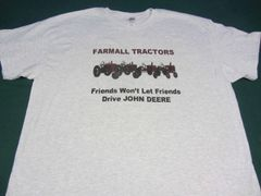 "FARMALL ""FRIENDS WON'T LET FRIENDS DRIVE JOHN DEERE"" TEE SHIRT"