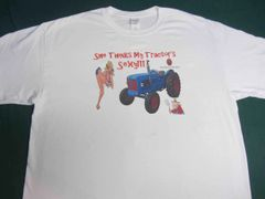 "FORDSON MAJOR ""SHE THINKS MY TRACTOR'S SEXY"" TEE SHIRT"