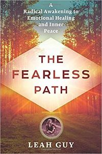 The Fearless Path; A Radical Awakening to Emotional Healing and Inner Peace. Spiritual support