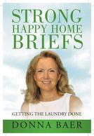 Strong Happy Home Briefs: Getting the Laundry Done by Donna Baer