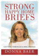 Strong Happy Home Briefs: Getting Through a Miscarriage