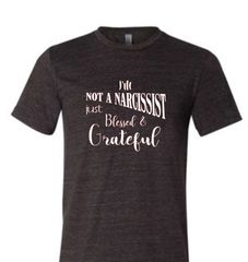 Anvil Unisex Crew Neck Message Tee - I'm Not a Narcissist Just Blessed & Grateful