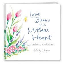 The Love Blooms in a Mother's Heart A Celebration of Motherhood