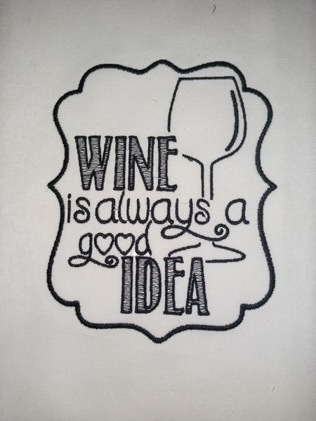 Wine is Always a Good Idea Embroidered Kitchen Towel