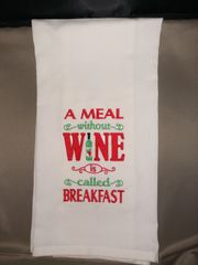 A Meal Without Wine is Called Breakfast Embroidered Kitchen Towel