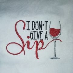 I Don't Give A Sip Embroidered Kitchen Towel