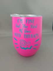 I'm Fine But the Rest of You Need Therapy - Thermal Wine Glass