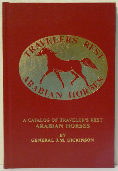 TRAVELERS REST ARABIAN HORSES by General J.M. Dickinson