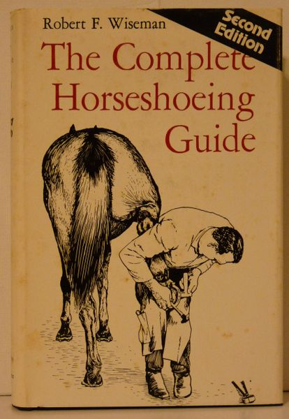 The Complete Horseshoeing Guide by Robert F. Wiseman Second Edition