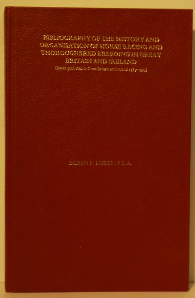 Bibliography of the History and Organizations of the Horse Racing and Thoroughbred Breeding in Great Britain and England by Eileen P. Loder