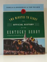 Two Minutes to Glory the Official History of the Kentucky Derby by Pamela and Tom Philbin
