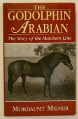 The Godolphin Arabian a Story of the Matchem Line by Mordaunt Milner