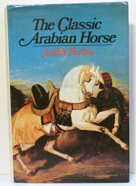The Classic Arabian Horse by Judith Forbis
