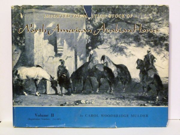 Imported Foundation Stock of North American Arabian Horses Vol. II by Carol Woodbridge Mulder