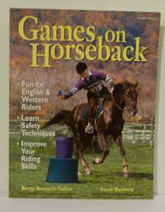 Games on Horseback Betty Bennett-Talbot Steve Bennett